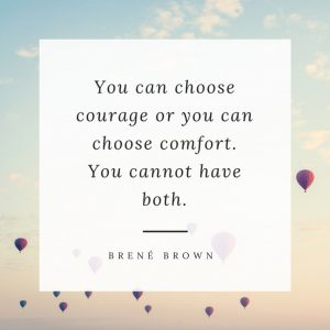 Courage or Comfort?